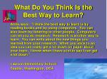 what do you think is the best way to learn1