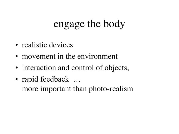 engage the body