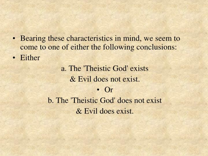 Bearing these characteristics in mind, we seem to come to one of either the following conclusions: