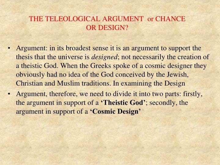 THE TELEOLOGICAL ARGUMENT  or CHANCE OR DESIGN?