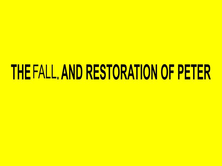 THE FALL AND RESTORATION OF PETER