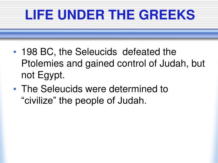 LIFE UNDER THE GREEKS