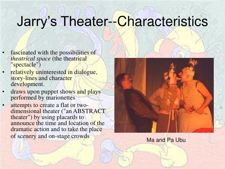 Jarry's Theater--Characteristics