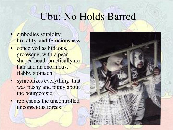 Ubu: No Holds Barred