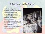 ubu no holds barred
