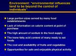 environment environmental influences tend to be beyond the control of individuals