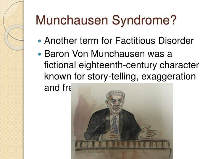 Munchausen Syndrome?