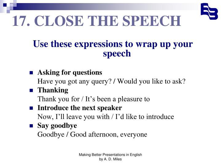 17. CLOSE THE SPEECH