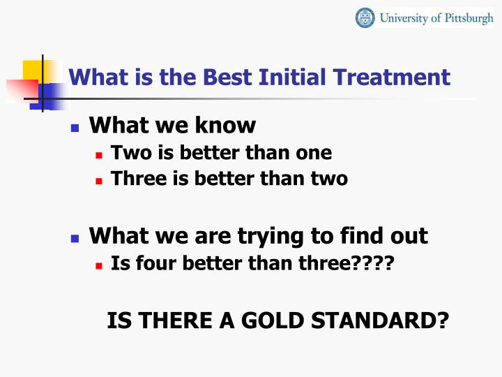 What is the Best Initial Treatment