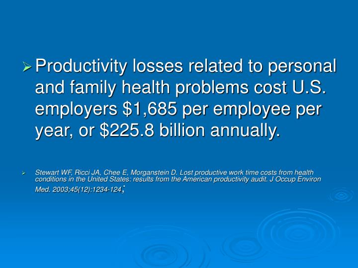 Productivity losses related to personal and family health problems cost U.S. employers $1,685 per employee per year, or $225.8 billion annually.