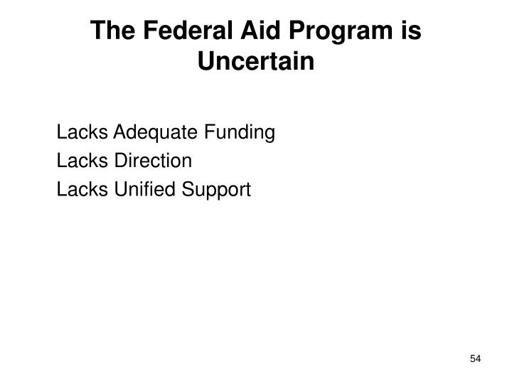 The Federal Aid Program is Uncertain