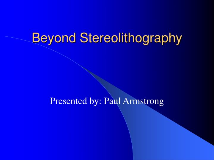 Beyond Stereolithography