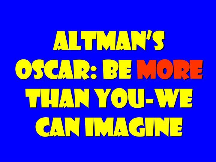 Altman's Oscar: Be