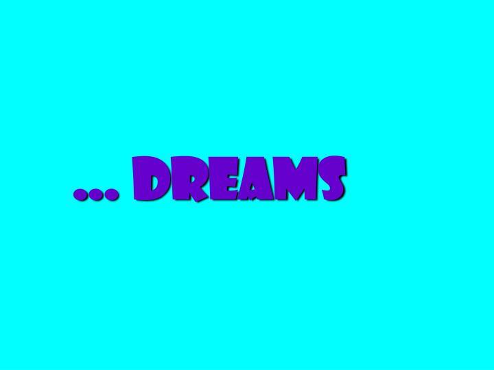 … Dreams