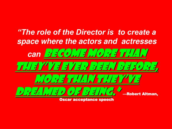 """""""The role of the Director is  to create a space where the actors and  actresses  can"""