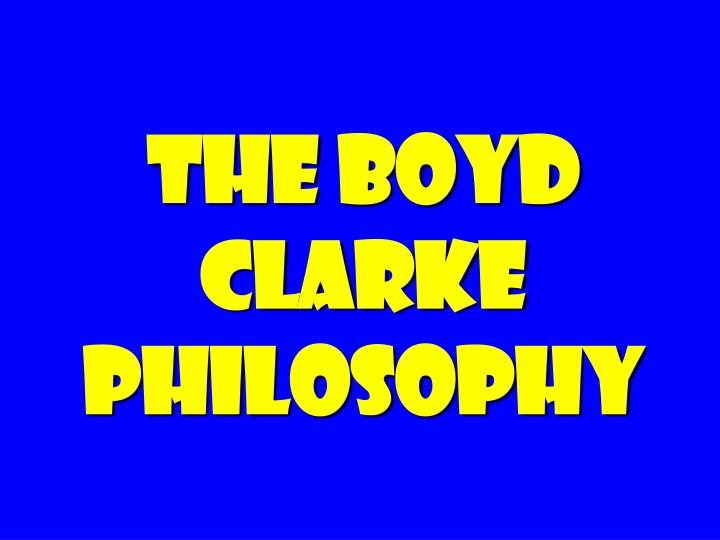 The Boyd Clarke Philosophy