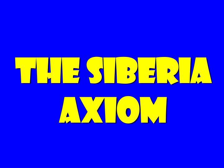 The Siberia Axiom