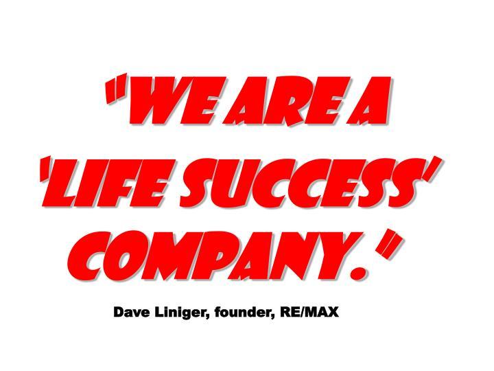 """We are a 'Life Success' Company."""