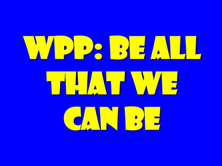 WPP: Be All That We