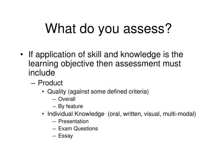 What do you assess?