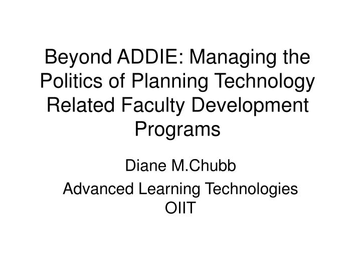 Beyond ADDIE: Managing the Politics of Planning Technology Related Faculty Development Programs