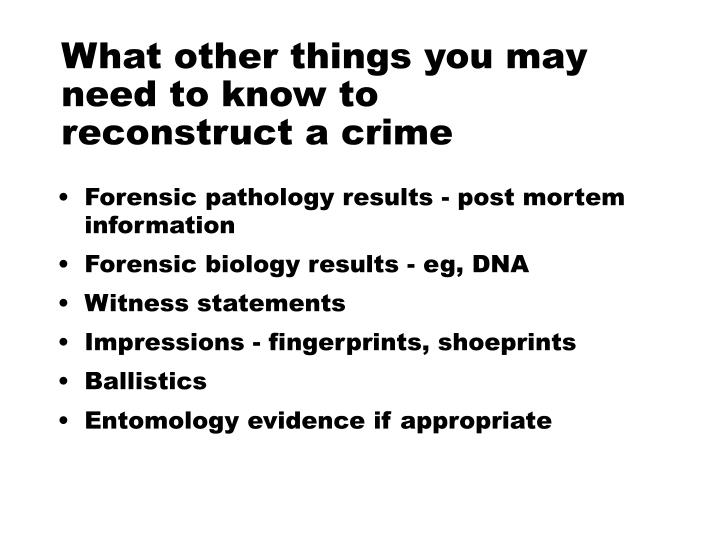 What other things you may need to know to reconstruct a crime