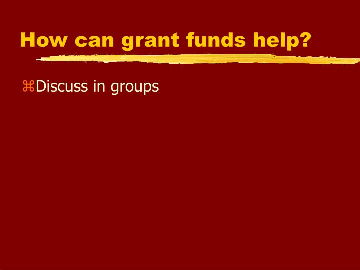 How can grant funds help?