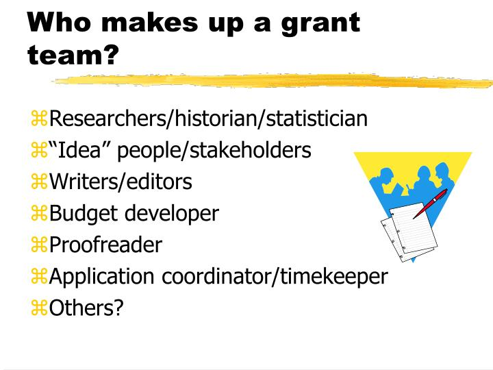 Who makes up a grant team?