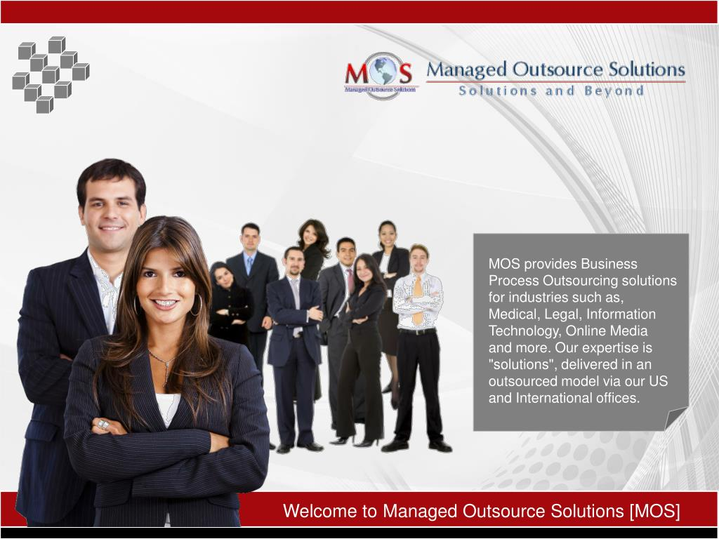 MOS provides Business Process Outsourcing solutions for industries such as, Medical, Legal, Information Technology, Online Media