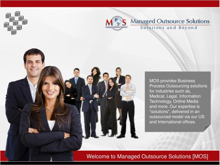 MOS provides Business Process Outsourcing solutions for industries such as, Medical, Legal, Informat...