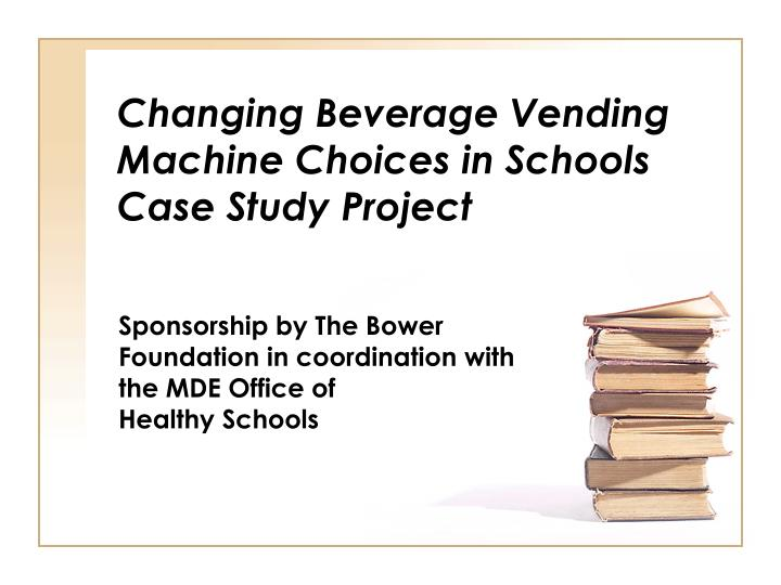 Changing beverage vending machine choices in schools case study project