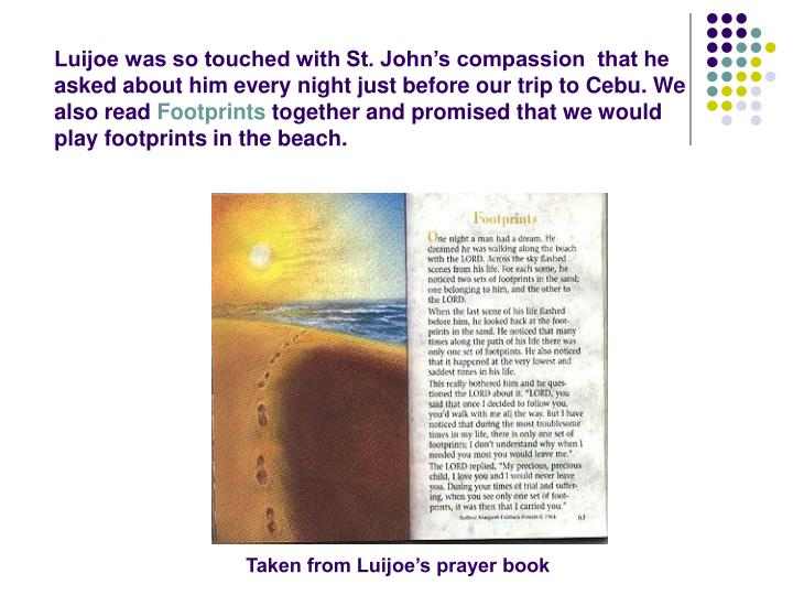 Luijoe was so touched with St. John's compassion  that he asked about him every night just before our trip to Cebu. We also read