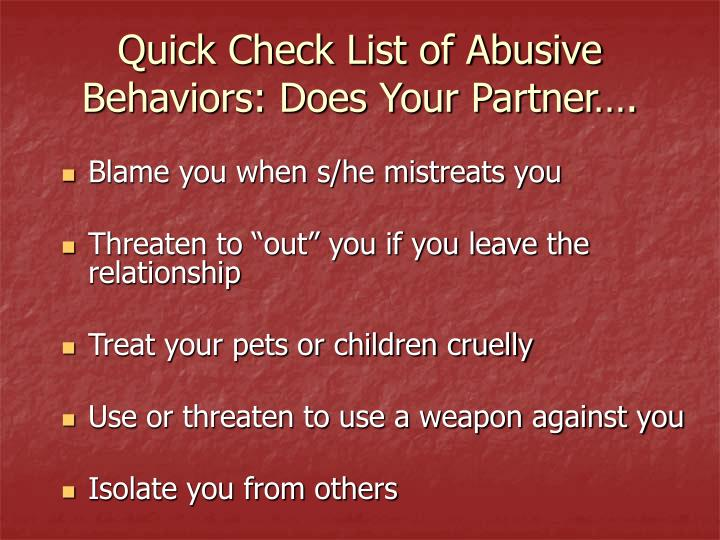 Quick Check List of Abusive Behaviors: Does Your Partner….