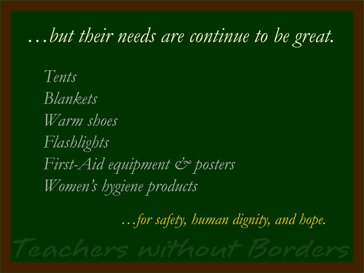 …but their needs are continue to be great.