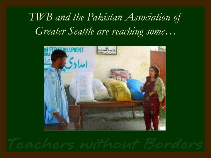 TWB and the Pakistan Association of Greater Seattle are reaching some…