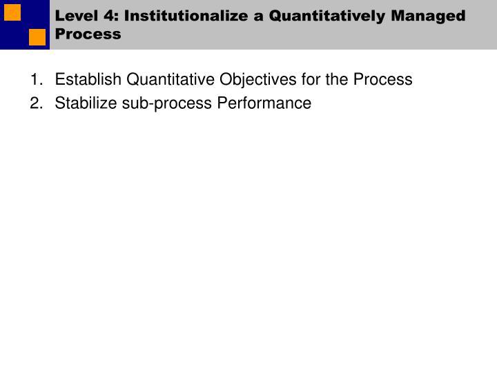 Level 4: Institutionalize a Quantitatively Managed Process