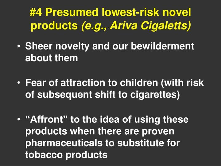 #4 Presumed lowest-risk novel products