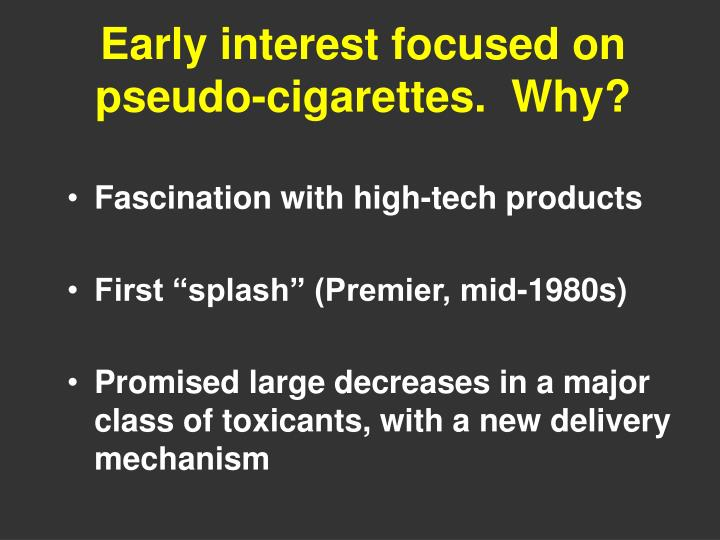 Early interest focused on pseudo-cigarettes.  Why?