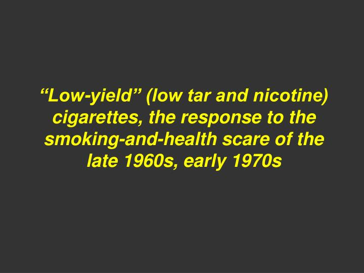 """""""Low-yield"""" (low tar and nicotine) cigarettes, the response to the"""