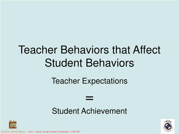 Teacher Behaviors that Affect Student Behaviors