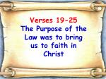 verses 19 25 the purpose of the law was to bring us to faith in christ