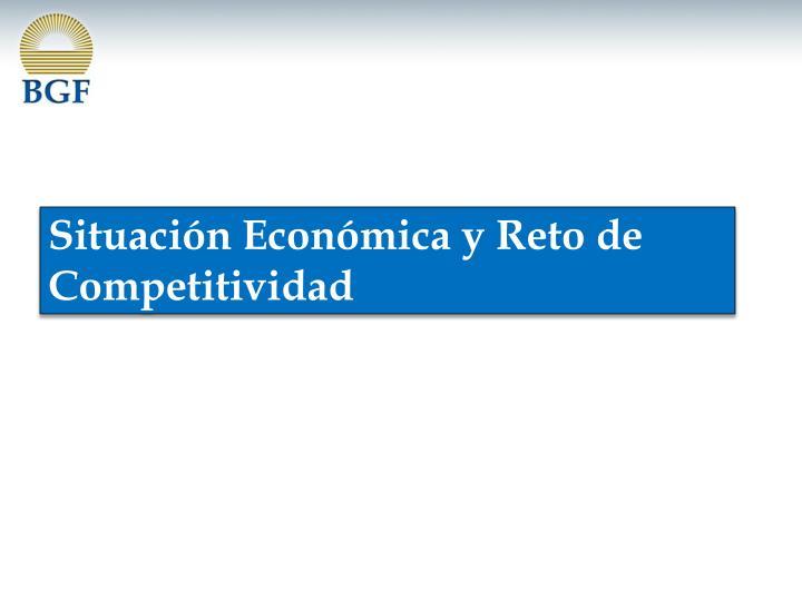 Situación Económica y Reto de Competitividad