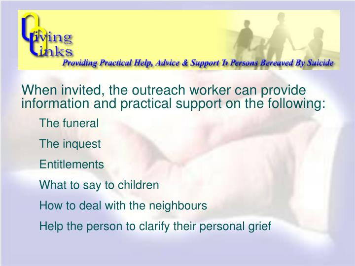When invited, the outreach worker can provide information and practical support on the following: