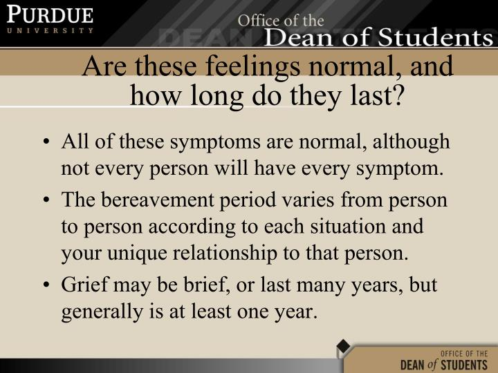 All of these symptoms are normal, although not every person will have every symptom.