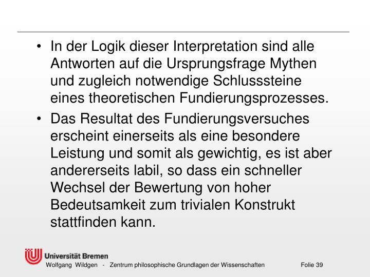 In der Logik dieser Interpretation sind alle Antworten auf die Ursprungsfrage Mythen und zugleich notwendige Schlusssteine eines theoretischen Fundierungsprozesses.