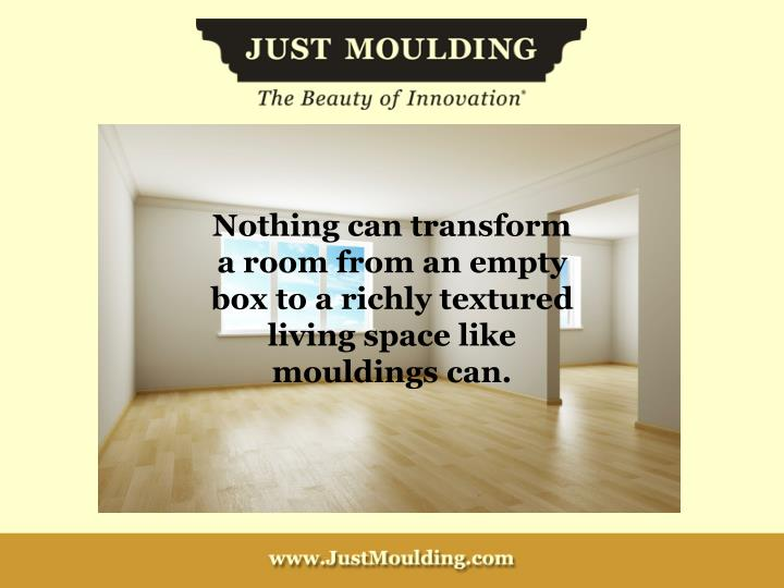 Nothing can transform a room from an empty box to a richly textured living space like mouldings can.