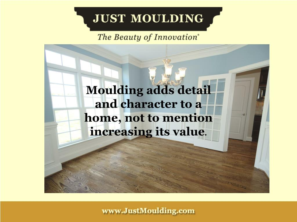 Moulding adds detail and character to a home, not to mention increasing its value