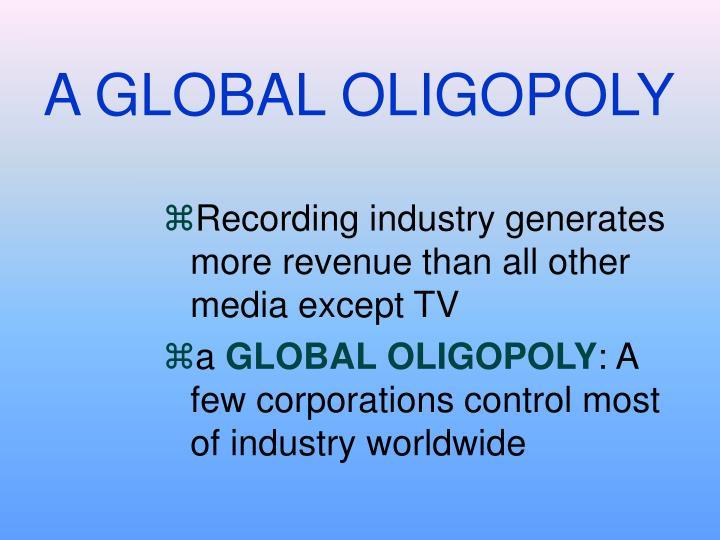 A GLOBAL OLIGOPOLY