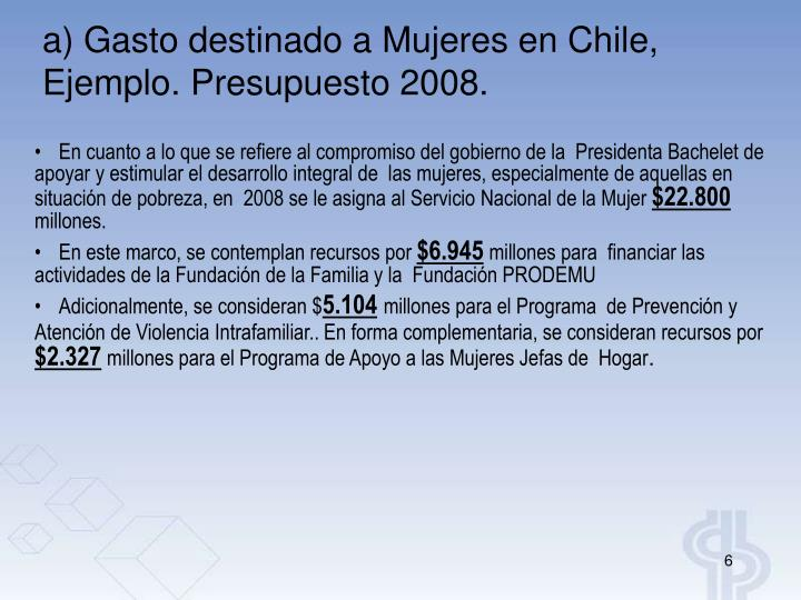 a) Gasto destinado a Mujeres en Chile, Ejemplo. Presupuesto 2008.