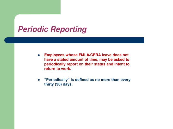 Employees whose FMLA/CFRA leave does not have a stated amount of time, may be asked to periodically report on their status and intent to return to work.
